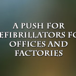 A Push for Defibrillators for Offices and Factories
