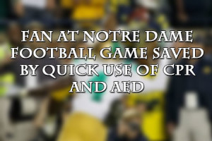Fan at Notre Dame football game saved by quick use of CPR and AED